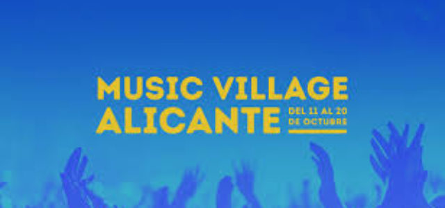 Ven a conocer Music Village Alicante 2017