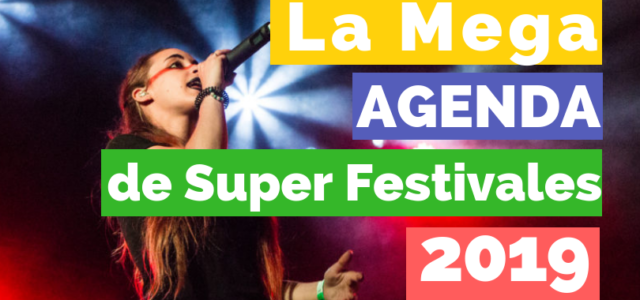MegAgenda de SuperFestivales – Enero, Febrero y Marzo (2019)