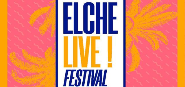 Todo lo que necesitas para: ELCHE LIVE! FESTIVAL
