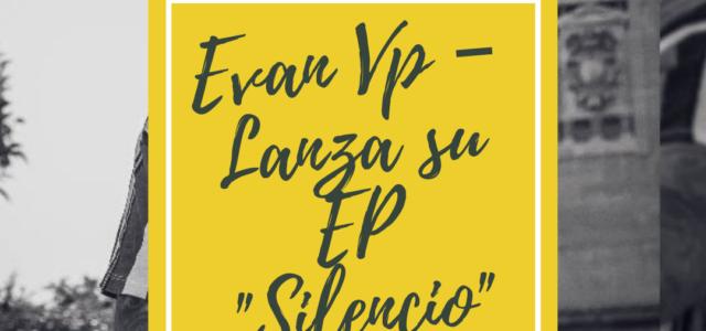 """Evan Vp – Lanza su nuevo disco """"Silencio"""""""